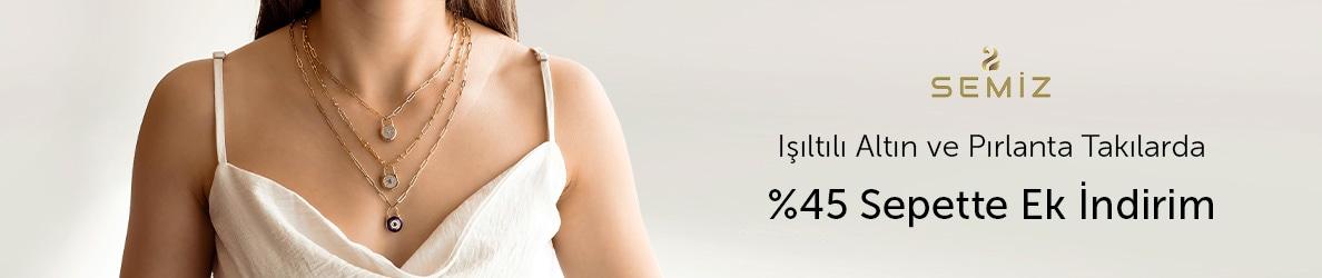 Semiz Kuyumculuk Altın ve Pırlanta Takılarda Sepette %45 Ek İndirim