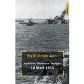 İNGİLİZLERİN « MUHTEŞEM » YENİLGİSİ 18 MART 1915