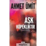 Aşk Köpekliktir / Ahmet Ümit