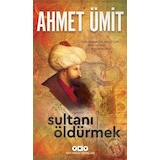 Sultanı Öldürmek - Ahmet Ümit - Yapı Kredi Yayınları
