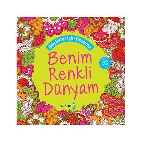Benim Renkli Dünyam Büyükler Için Boyama Kitabı Kokulu N11com