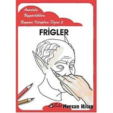 Frigler Anadolu Uygarlıkları Boyama Kitapları Dizisi 2 N11com